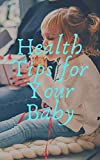 Health Tips for Your Baby E book (English Edition)