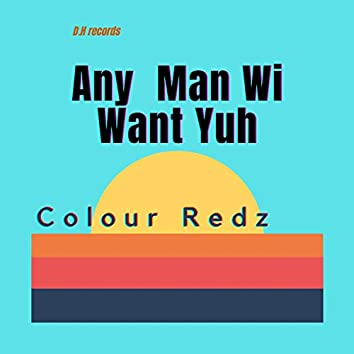 Any Man Wi Want Yuh
