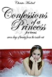 Confessions of a Princess: Seven Days of Beauty from the Inside Out (English Edition)