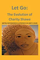 Let Go: The Evolution of Charity Shawe
