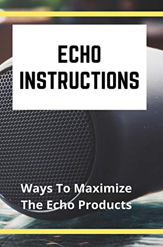 Echo Instructions: Ways To Maximize The Echo Products: Echo Dot With Amazon Prime (English Edition)