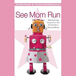 See Mom Run     Side-Splitting Essays from the World's Most Harried Blogging Moms              By:                                                                                                                                 Beth Feldman (editor)                               Narrated by:                                                                                                                                 Danielle Dardashti,                                                                                        Nancy Friedman,                                                                                        Abby Pecoriello,                   and others                 Length: 3 hrs and 36 mins     20 ratings     Overall 3.1