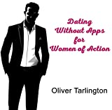 Dating Without Apps for Women of Action
