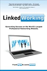 LinkedWorking: Generating Success On The World's Largest Professional Networking Website Kindle Edition
