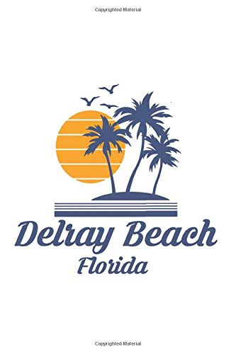 Delray Beach Florida: FL City State Beach Notebook Journal Stylish Diary Vacation Travel Book 6x9 Inches 120 Pages Gift