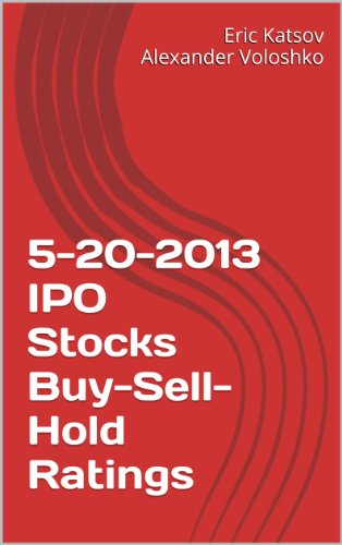 5-20-2013 IPO Stocks Buy-Sell-Hold Ratings: iPhone App Buy-Sell-Hold (Buy-Sell-Hold+ Stocks iPhone App) (English Edition)
