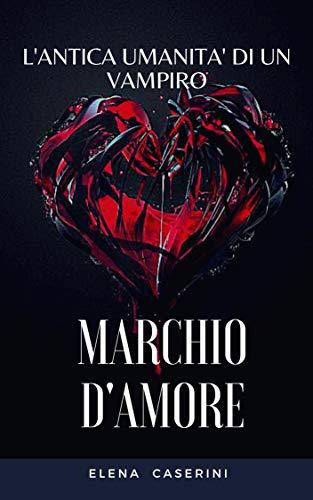 Marchio D'Amore: L'Antica Umanità di un Vampiro