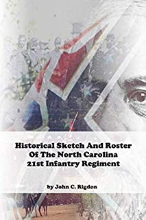 Historical Sketch and Roster of The North Carolina 21st Infantry Regiment (North Carolina Regimental History Series)