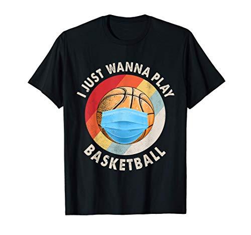 Basketball Quarantine Shirt I Just Wanna Play Basketball Camiseta