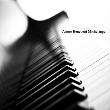 The Very Best of Arturo Benedetti Michelangeli