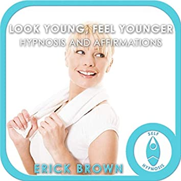 Look Younger, Feel Younger Hypnosis and Affirmations