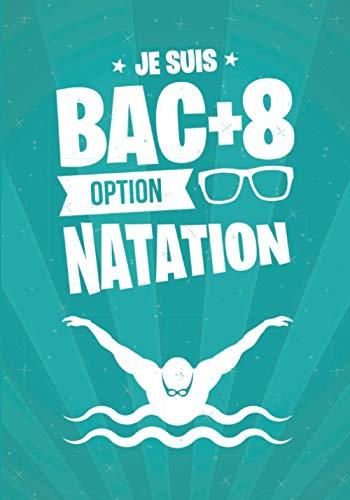 Je suis BAC+8 option NATATION: cadeau original et personnalisé, cahier parfait pour prise de notes, croquis, organiser, planifier