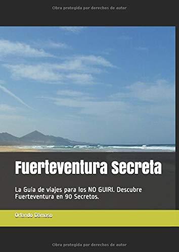 Fuerteventura Secreta: La Guía de viajes para los NO GUIRI.