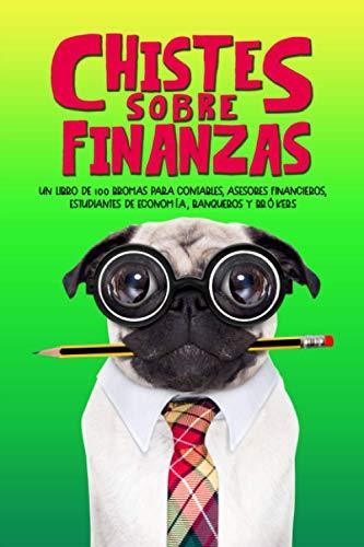 Chistes sobre finanzas: Un libro de 100 bromas para contables, asesores financieros, estudiantes de Economía, banqueros y brókers