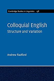 Colloquial English: Structure and Variation (Cambridge Studies in Linguistics Book 158) (English Edition)
