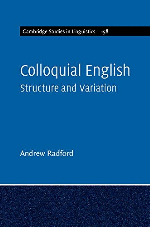 賞賛する腐敗絶滅Colloquial English: Structure and Variation (Cambridge Studies in Linguistics Book 158) (English Edition)