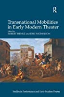 Transnational Mobilities in Early Modern Theater (Studies in Performance and Early Modern Drama) by Robert Henke Eric Nicholson(2014-08-18)