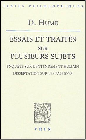 Essais et traités sur plusieurs sujets : Tome 3, Enquête sur l'entendement humain, Dissertations sur les passions