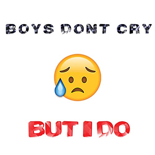 Boys Don't Cry but I Do [Explicit]