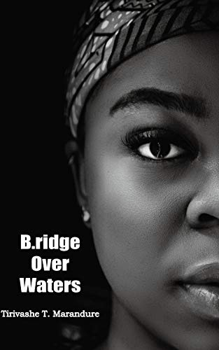 Amazon.com: B.ridge over waters: An anthology of African poetry, prose &  writing eBook: Marandure, Tsungai Tirivashe: Kindle Store