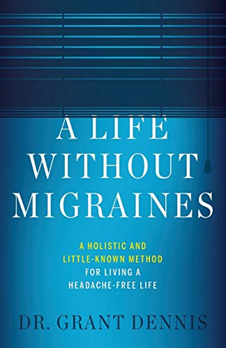 A Life Without Migraines: A Holistic and Little-Known Method For Living a...