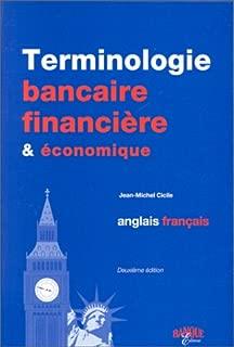 Terminologie Bancaire, Financière & Eonomique. Anglais-Français