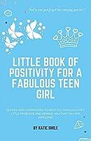 Little Book of Positivity for a Fabulous Teen Girl