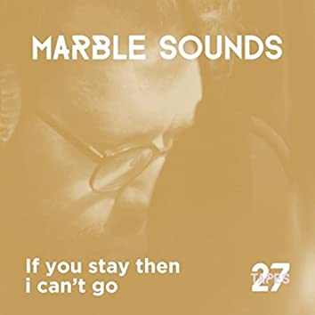 If You Stay Then I Can't Go (27tapes session)