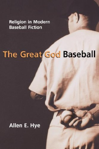 The Great God Baseball: Religion in Modern Baseball Fiction (Sports and Religion)
