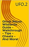 Ghost Recon Wildlands Guide - Walkthrough - Tips - Cheats - And More! (English Edition)