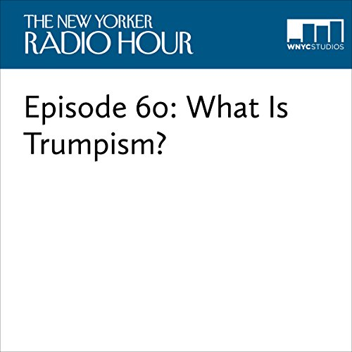Episode 60: What Is Trumpism audiobook cover art