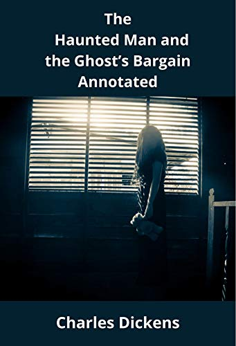 The Haunted Man and the Ghost's Bargain Annotated (English Edition)