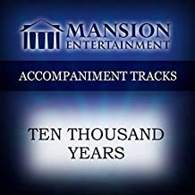 TEN THOUSAND YEARS [Accompaniment/Performance Track]