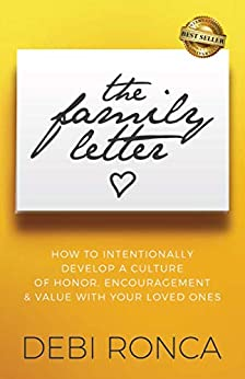 The Family Letter: How to Intentionally Develop a Culture of Honor, Encouragement & Value with Your Loved Ones by [Debi Ronca]