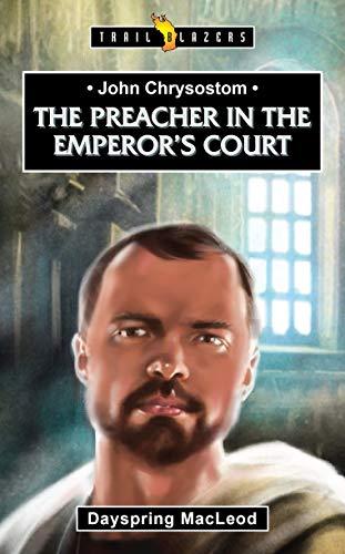 John Chrysostom: The Preacher in the Emperor's Court (Trailblazers)