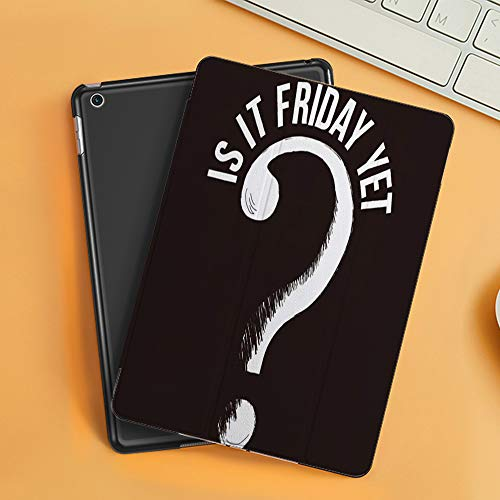 Case for iPad Air 10.2(2019/2018),is it Friday Yet Funny Slogan with question Mark,Cover with Auto Sleep Wake Feature, Slim Lightweight Stand Protective Case