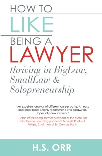 How to Like Being a Lawyer: Thriving in BigLaw, SmallLaw & Solopreneurship