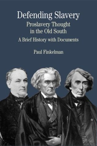 Defending Slavery: Proslavery Thought in the Old South: A Brief History with Documents (The Bedford Series in History an