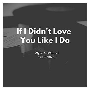 If I Didn't Love You Like I Do