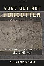 Gone but Not Forgotten: Atlantans Commemorate the Civil War