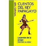 Cuentos del Rey Papagayo: Edición a color (CUENTOS DEL HECHICERO DE LAS LETRAS -a color-) (Spanish Edition)