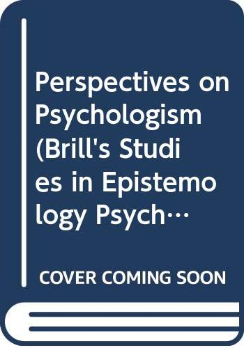 Perspectives on Psychologism (Brill's Studies in Epistemology Psychology and Psychiatry)