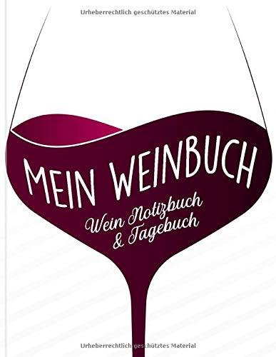 Mein Weinbuch - Wein Notizbuch & Tagebuch: Weine verkosten und die Bewertungen festhalten - Geschenk für Weintrinker