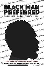 Black Man Preferred: An Inspirational Guide For Boyz to Men