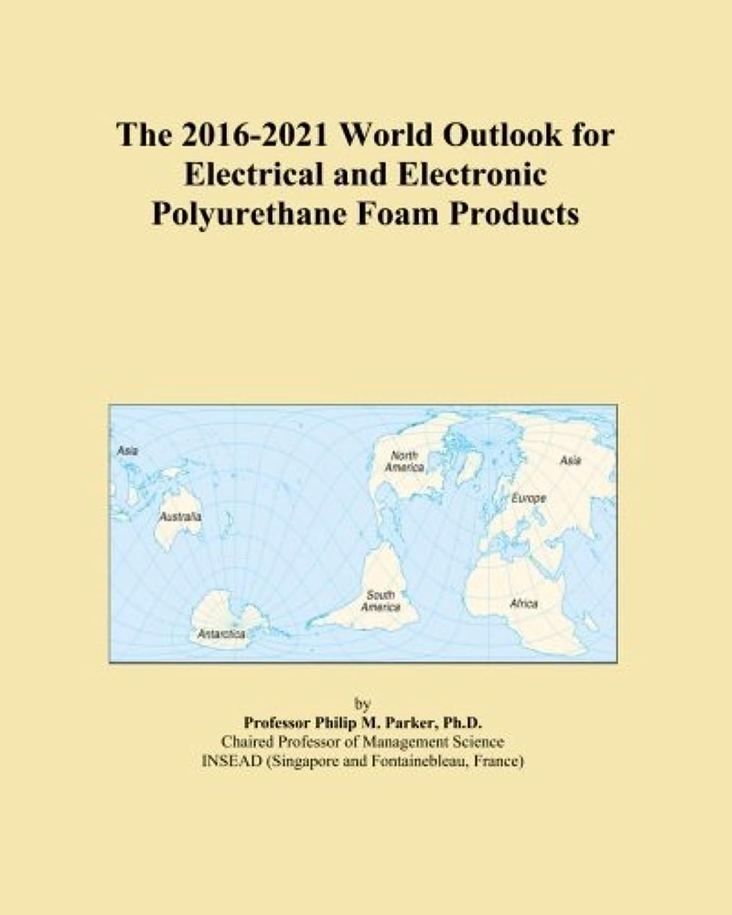 批評複製郵便局The 2016-2021 World Outlook for Electrical and Electronic Polyurethane Foam Products