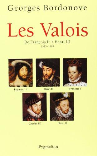 Les Valois : De François Ier à Henri III, 1515-1589