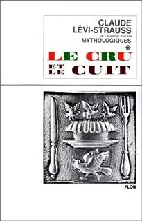 Le cru et le cuit (His Mythologiques, 1) (French Edition)