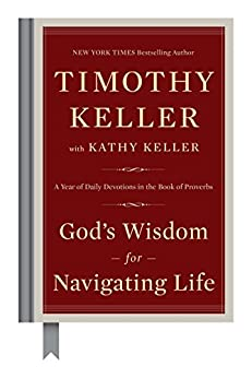 God's Wisdom for Navigating Life: A Year of Daily Devotions in the Book of Proverbs by [Timothy Keller, Kathy Keller]