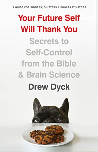 Your Future Self Will Thank You: Secrets to Self-Control from the Bible and Brain Science (A Guide for Sinners, Quitters, and Procrastinators)
