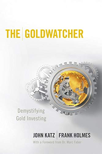The Goldwatcher: Demystifying Gold Investing